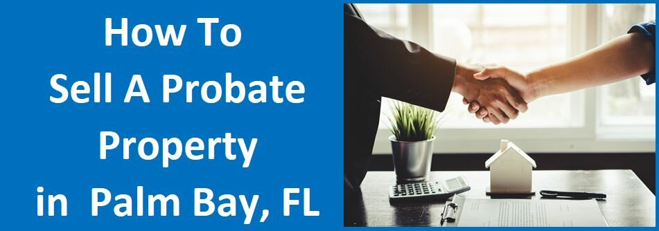 How To Sell A Probate Property In Palm Bay, FL