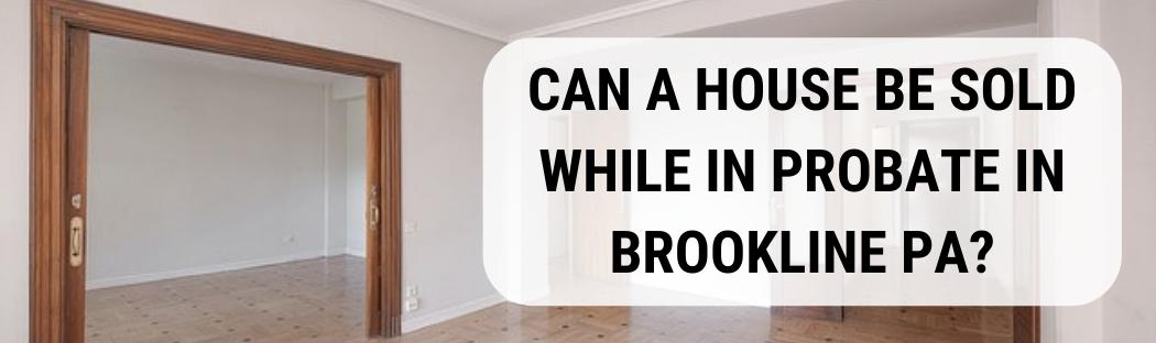 We buy houses in Brookline PA