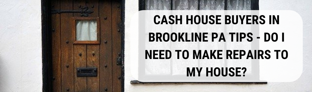 We buy houses in Brookline PA