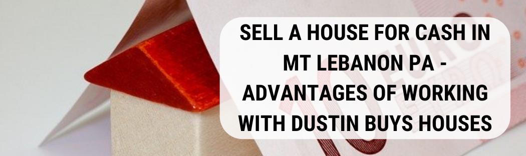 We buy houses in Mt Lebanon PA