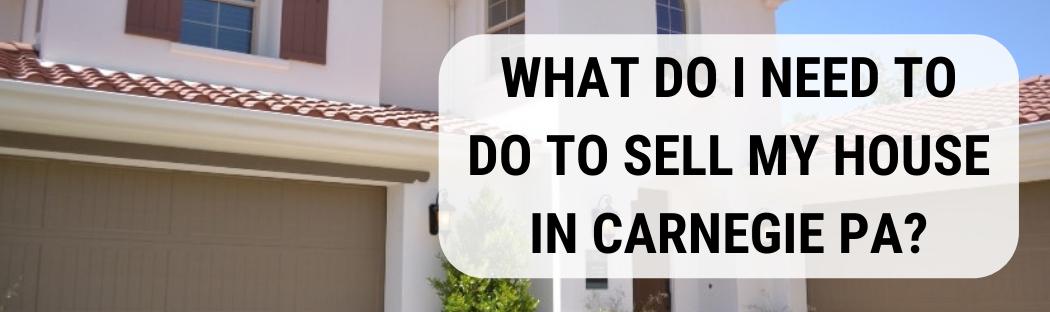 We buy houses in Carnegie PA