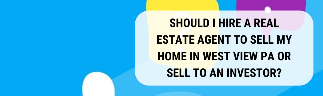 We buy houses in West View PA