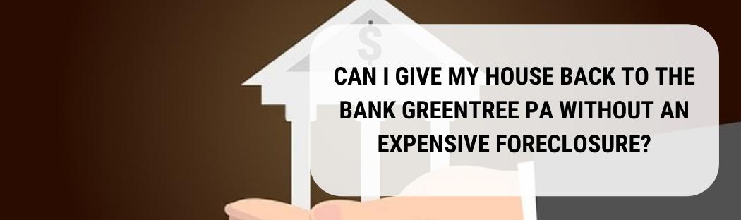 We buy houses in Greentree PA