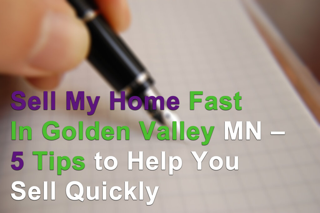 We buy houses fast in Golden Valley MN for cash