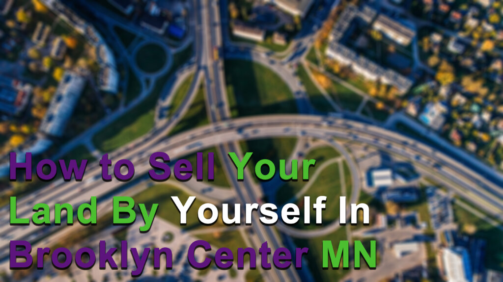 Sell your vacant land by yourself in Brooklyn Center MN