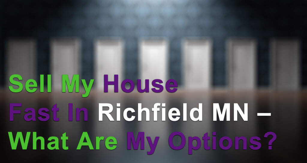 We buy houses fast in Richfield MN for cash