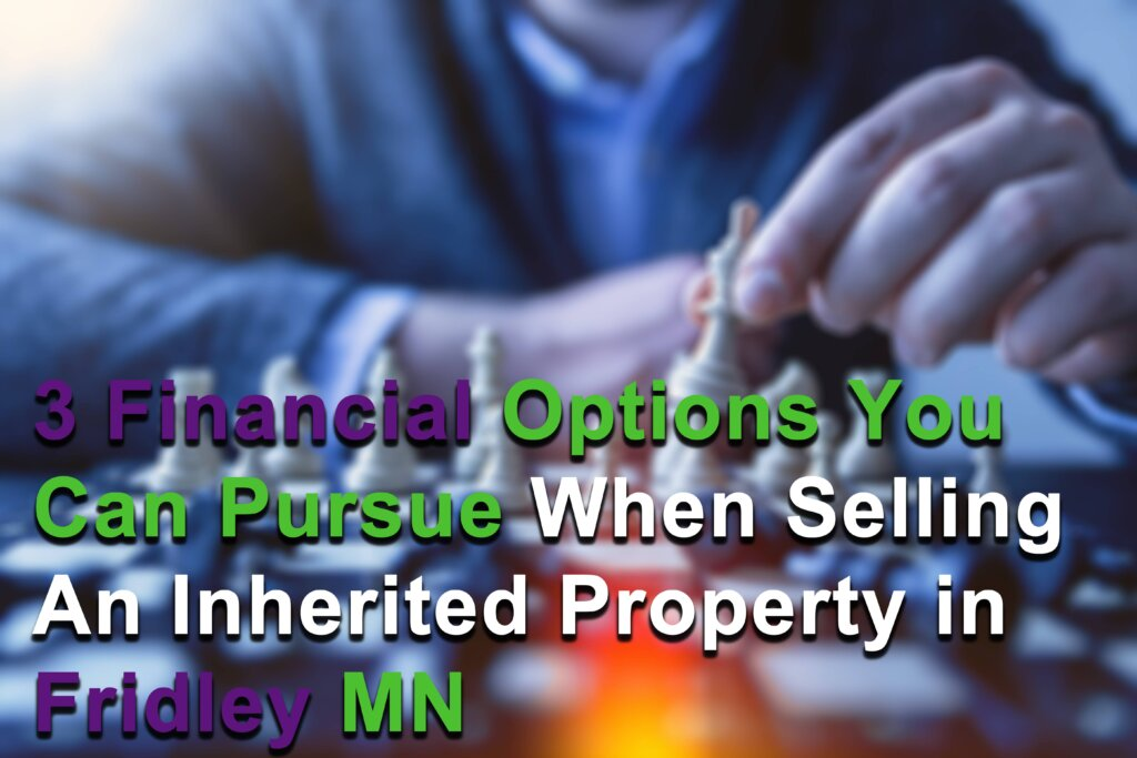 Financial options when selling your house in Fridley MN