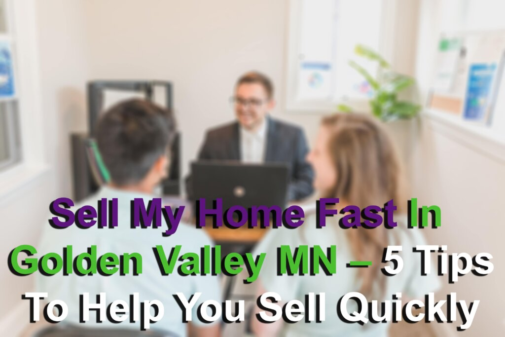 Tips when selling your house quickly in Golden Valley MN Image