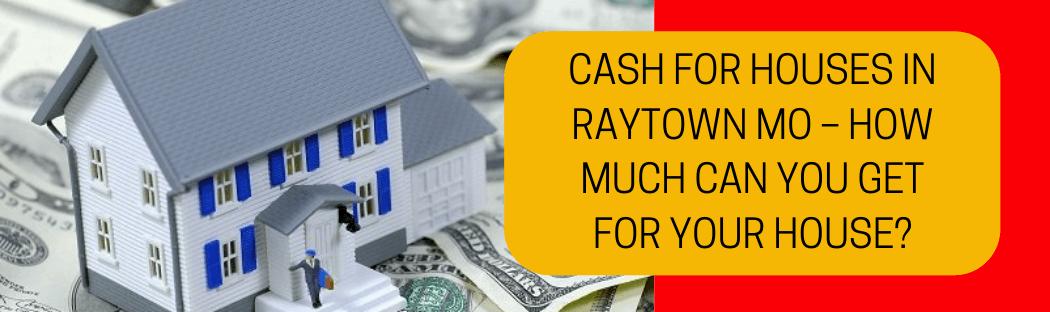 cash for homes in Raytown MO
