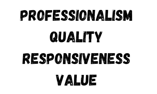 Professionalism Quality Responsiveness Value