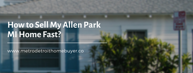 We buy properties in Allen Park MI