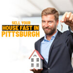 Sell Your House Fast in Pittsburgh