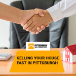 Selling Your House Fast in Pittsburgh