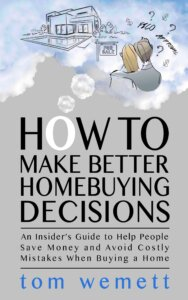 Make Better Homebuying Decisions - Tom Wemett Author