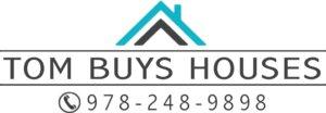 Tom Buys Houses in Massachusetts 978-248-9898