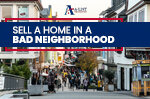 How to Sell a Home in Bad Neighborhood