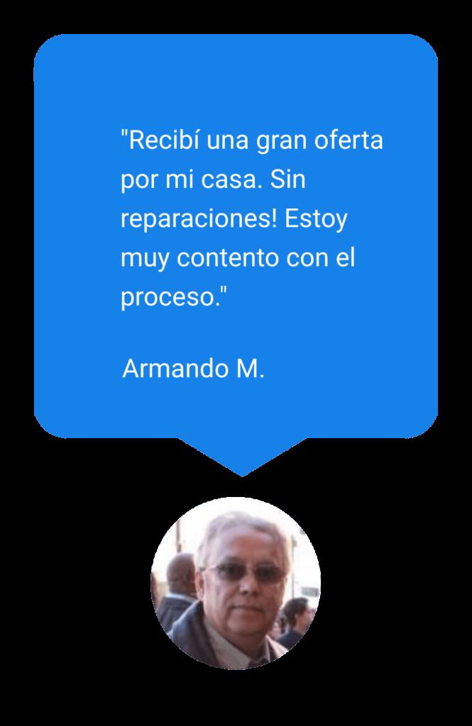 Blue review bubble from Armando that says recibi una gran oferta por mi casa. Sin reparaciones! Estoy muy contento con el proceso. With a picture of him below it.