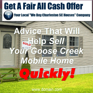 Sell a Goose Creek Mobile Home Quickly