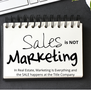 In Real Estate Sales is Not Marketing