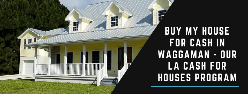 We buy houses in Waggaman LA