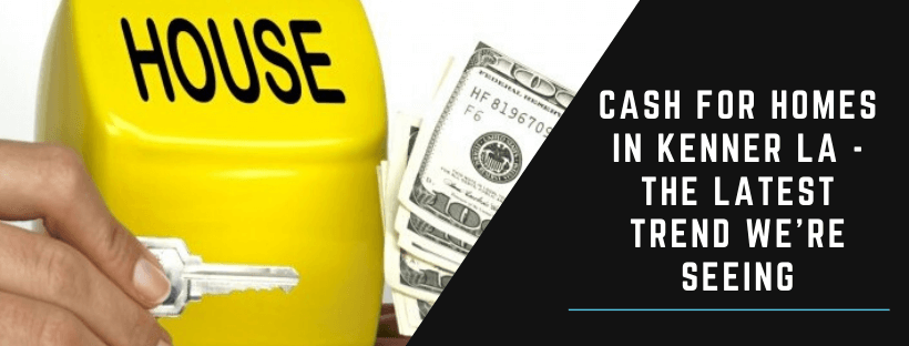 Cash for houses in Kenner LA