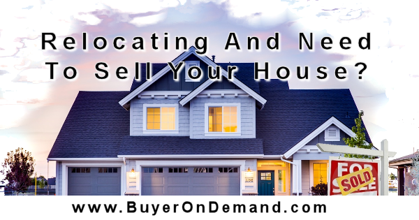 Relocating And Need To Sell Your House