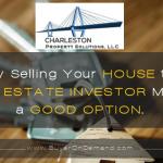 Selling Your Charleston House to An Investor