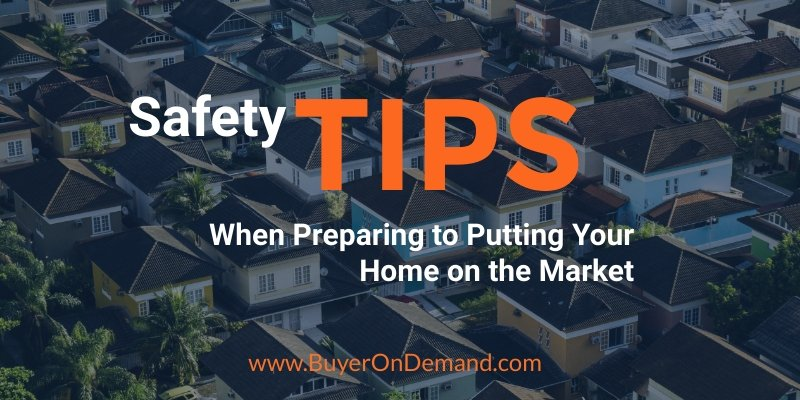 Safety Tips When Preparing to Put Your Home on the Market