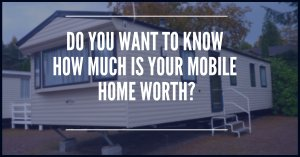 Do you want to know how much is your mobile home worth?